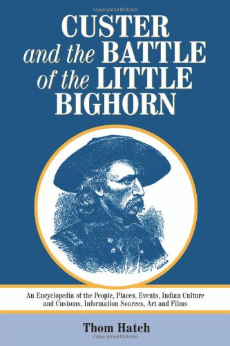 Custer and the Battle of the Little Bighorn: An Encyclopedia of the People, Places, Events, India...