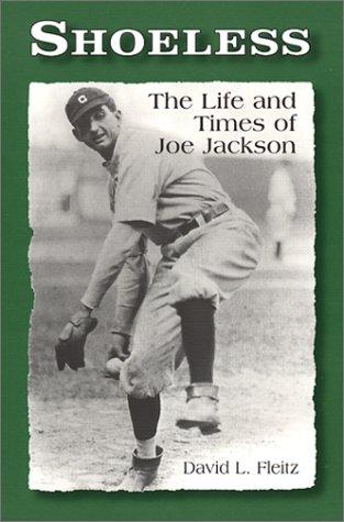 Shoeless: The Life and Times of Joe: David L. Fleitz