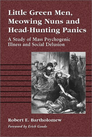 9780786409976: Little Green Men, Meowing Nuns and Head-Hunting Panics: A Study of Mass Psychogenic Illness and Social Delusion