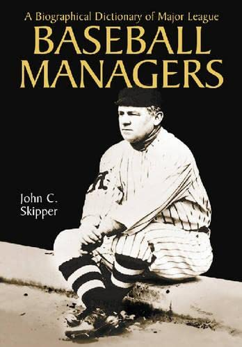 a biographical dictionary of the baseball hall of fame skipper john c