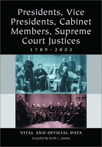 Presidents, Vice Presidents, Cabinet Members, Supreme Court: Compiler-Keith L. Justice