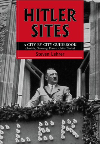 Hitler Sites: A City-By-City Guidebook (Austria, Germany, France, United States): Lehrer, Steven