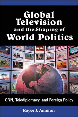 9780786410620: Global Television and the Shaping of World Politics: Cnn, Telediplomacy, and Foreign Policy