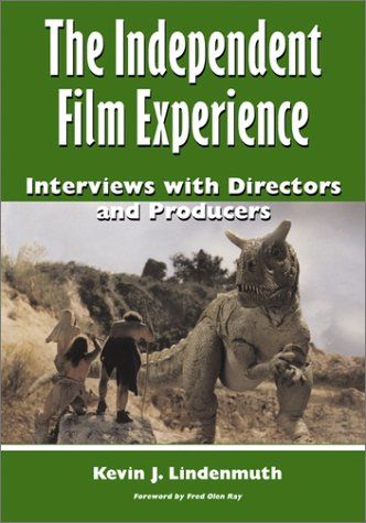 The Independent Film Experience: Interviews With Directors and Producers: Lindenmuth, Kevin J.