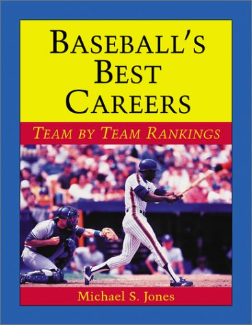 Baseball's Best Careers: Team by Team Rankings: Jones, Michael S.