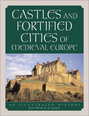 Castles and Fortified Cities of Medieval Europe: An Illustrated History: Jean-Denis G. G. Lepage