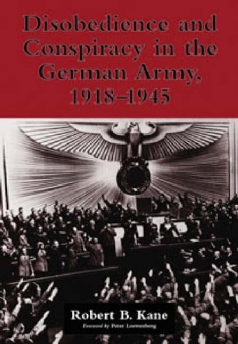 Disobedience and Conspiracy in the German Army, 1918-1945: Kane, Robert B.