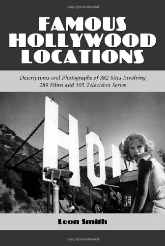 9780786411160: Famous Hollywood Locations: Descriptions and Photographs of 382 Sites Involving 289 Films and 105 Television Series