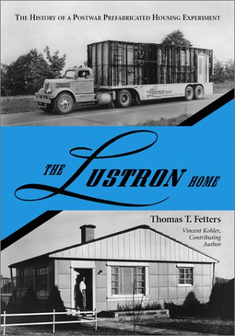 Lustron Homes: The History of a Postwar: Fetters, Thomas T.