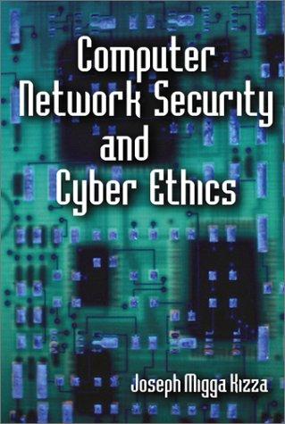 Computer Network Security and Cyber Ethics: Joseph Migga Kizza