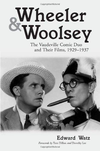 Wheeler & Woolsey: The Vaudeville Comic Duo and Their Films, 1929-1937: Watz, Edward
