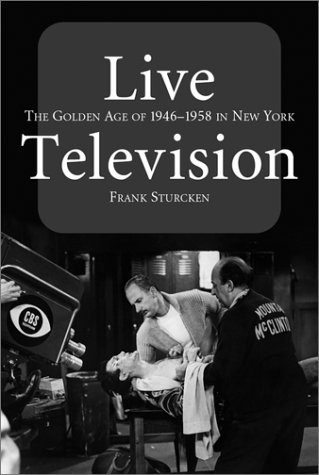 9780786412136: Live Television: The Golden Age of 1946-1958 in New York