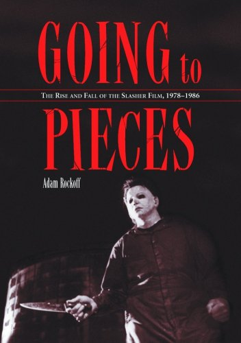 Going to Pieces: The Rise and Fall of the Slasher Film, 1978 to 1986: Rockoff, Adam