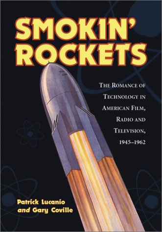 9780786412334: Smokin' Rockets: The Romance of Technology in American Film, Radio and Television, 1945-1962