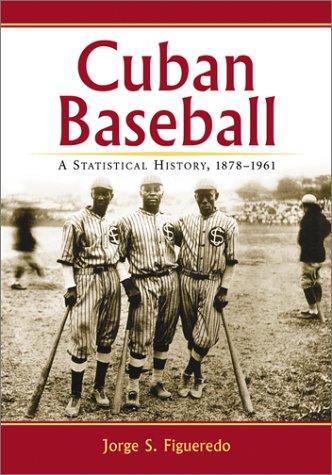 Cuban Baseball: A Statistical History, 1878-1961: Figueredo, Jorge S.