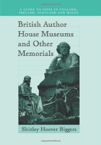 British Author House Museums and Other Memorials: A Guide to Sites in England, Ireland, Scotland ...