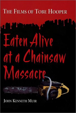 Eaten Alive at a Chainsaw Massacre: The: Muir, John Kenneth