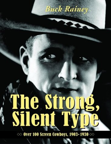 9780786412860: The Strong, Silent Type: Over 100 Screen Cowboys, 1903-1930