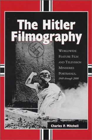 9780786412952: The Hitler Filmography: Worldwide Feature Film and Television Miniseries Portrayals, 1940 Through 2000