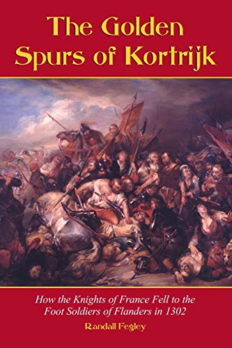 9780786413102: The Golden Spurs of Kortrijk: How the Knights of France Fell to the Footsoldiers of Flanders in 1302