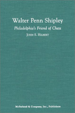 9780786413171: Walter Penn Shipley: Philadelphia's Friend of Chess