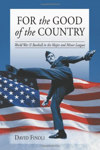 9780786413706: For the Good of the Country: World War II Baseball in the Major and Minor Leagues