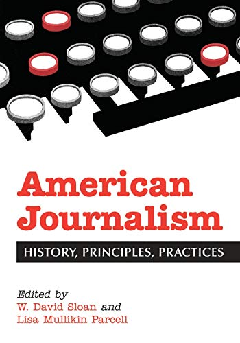9780786413713: American Journalism: History, Principles, Practices
