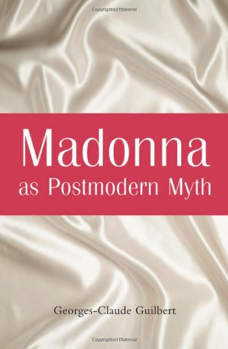 9780786414086: Madonna as Postmodern Myth: How One Star's Self-Construction Rewrites Sex, Gender, Hollywood and the American Dream