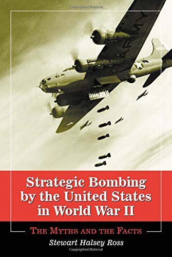 9780786414123: Strategic Bombing by the United States in World War II: The Myths and the Facts