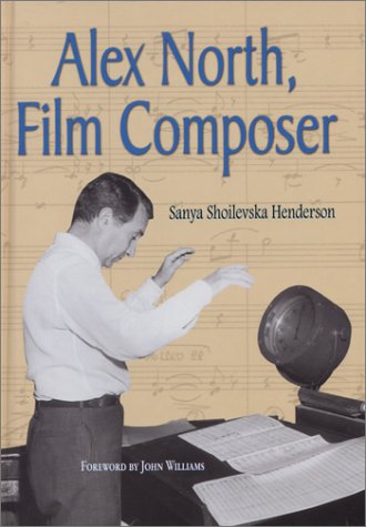 9780786414703: Alex North, Film Composer: A Biography, with Musical Analyses of a Streetcar Named Desire, Spartacus, the Misfits, Under the Volcano, and Prizzi'