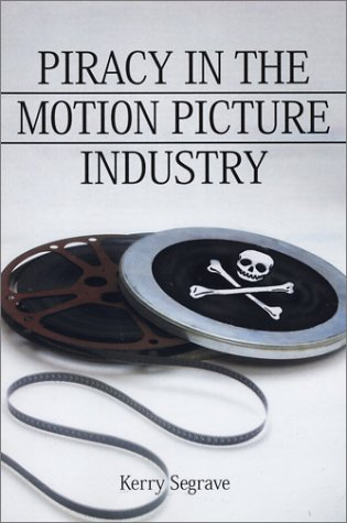 Piracy in the Motion Picture Industry (0786414731) by Kerry Segrave
