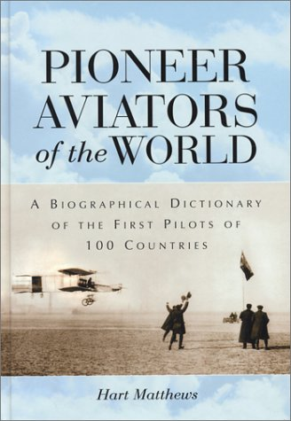 9780786415229: Pioneer Aviators of the World: A Biographical Dictionary of the First Pilots of 100 Countries