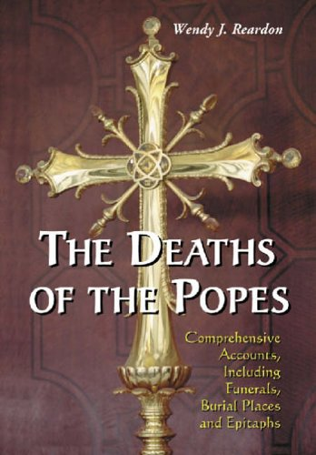 9780786415274: The Deaths of the Popes: Comprehensive Accounts, Including Funerals, Burial Places and Epitaphs