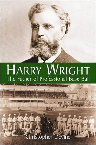 9780786415618: Harry Wright: The Father of Professional Base Ball
