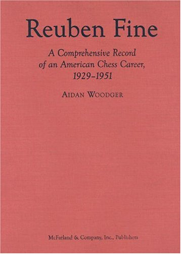Reuben Fine: A Comprehensive Record of an American Chess Career, 1929-1951 (Hardback): Aidan ...