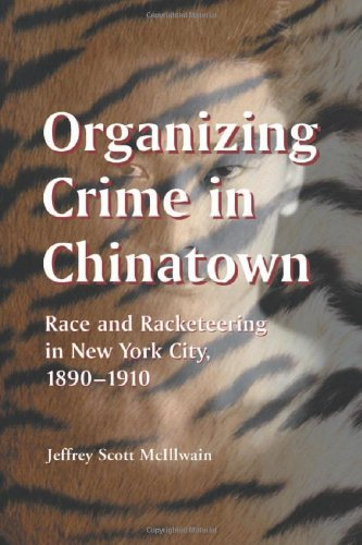 9780786416264: Organizing Crime in Chinatown: Race and Racketeering in New York City, 1980-1910