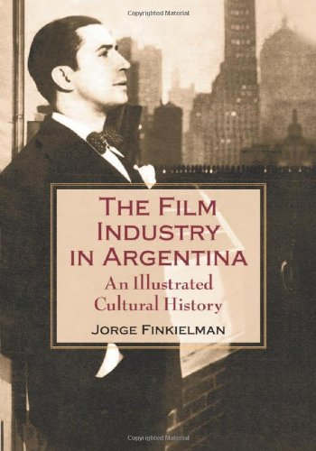9780786416288: The Film Industry in Argentina: An Illustrated Cultural History