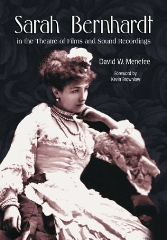 Sarah Bernhardt in the Theatre of Films and Sound Recordings,: MENEFEE, David W.,