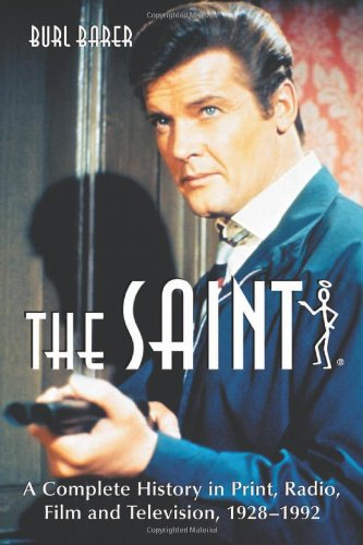 The Saint: A Complete History in Print, Radio, Film and Television of Leslie Charteris' Robin ...
