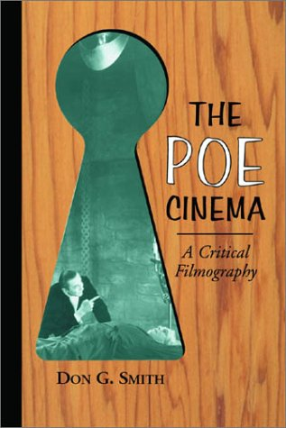 The Poe Cinema: A Critical Filmography of Theatrical Releases Based on the Works of Edgar Allan Poe...