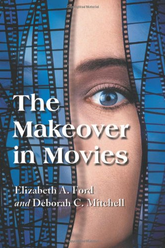 9780786417216: The Makeover in Movies: Before and After in Hollywood Films, 1941-2002