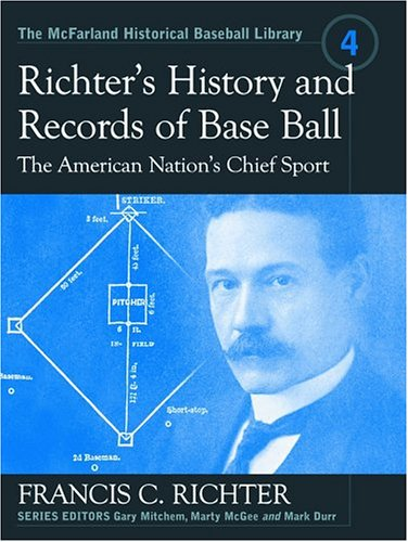 9780786417278: Richter's History and Records of Baseball: The American Nation's Chief Sport (McFarland Historical Baseball Library, 4)