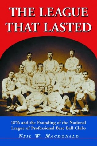 9780786417551: The League that Lasted: 1876 and the Founding of the National League of Profession Baseball Clubs