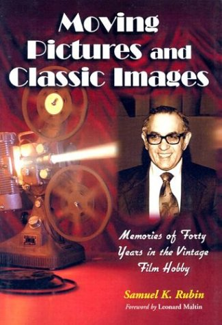 9780786417575: Moving Pictures and Classic Images: Memories of Forty Years in the Vintage Film Hobby