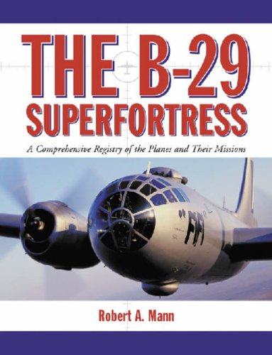 9780786417872: The B-29 Superfortress: A Comprehensive Registry of the Planes and Their Missions