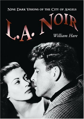 L.A. Noir: Nine Dark Visions of the City of the Angels: Hare, William