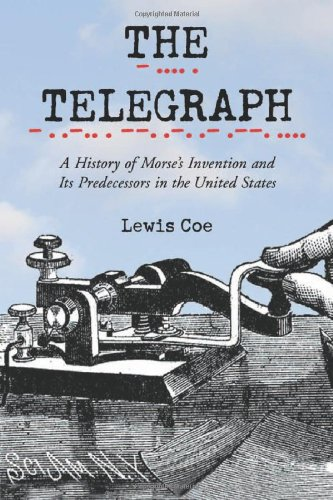 The Telegraph: A History of Morse's Invention and Its Predecessors in the United States: Lewis...