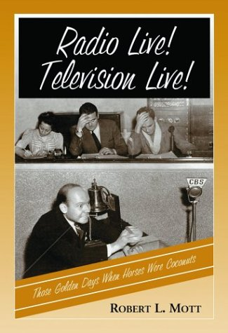 9780786418121: Radio Live! Television Live!: Those Golden Days When Horses Were Coconuts