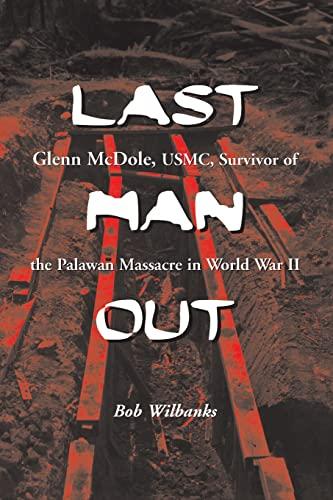 9780786418220: Last Man Out: Glenn McDole, USMC, Survivor of the Palawan Massacre in World War II