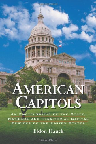 9780786418664: American Capitols: An Encyclopedia of the State, National and Territorial Capital Edifices of the United States